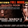 "The ""downtown FULL MOON party""… THE MASKED MOON – Fri. Mar 6"