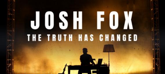 JOSH FOX - THE TRUTH HAS CHANGED