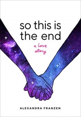 So This Is the End: A Love Story by Alexandra Franzen